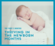 1. NEWBORN - Thriving in the Newborn Months - Birth - 3m